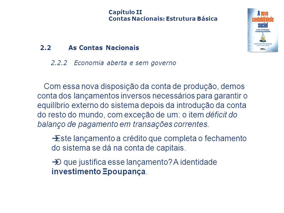 2.2 As Contas Nacionais 2.2.2 Economia aberta e sem governo Capa da Obra Capítulo II Contas Nacionais: Estrutura Básica Com essa nova disposição da co