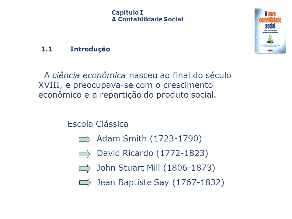 1.1 Introdução Capa da Obra Capítulo I A Contabilidade Social A ciência econômica nasceu ao final do século XVIII, e preocupava-se com o crescimento e