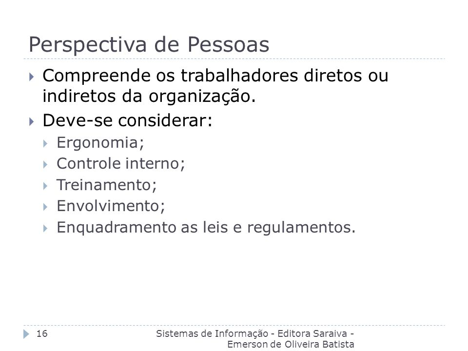 Perspectiva de Pessoas Sistemas de Informação - Editora Saraiva - Emerson de Oliveira Batista 16 Compreende os trabalhadores diretos ou indiretos da o