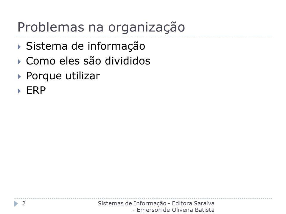 Problemas na organização Sistema de informação Como eles são divididos Porque utilizar ERP Sistemas de Informação - Editora Saraiva - Emerson de Olive