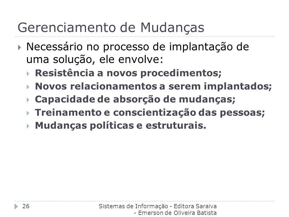 Gerenciamento de Mudanças Sistemas de Informação - Editora Saraiva - Emerson de Oliveira Batista 26 Necessário no processo de implantação de uma soluç