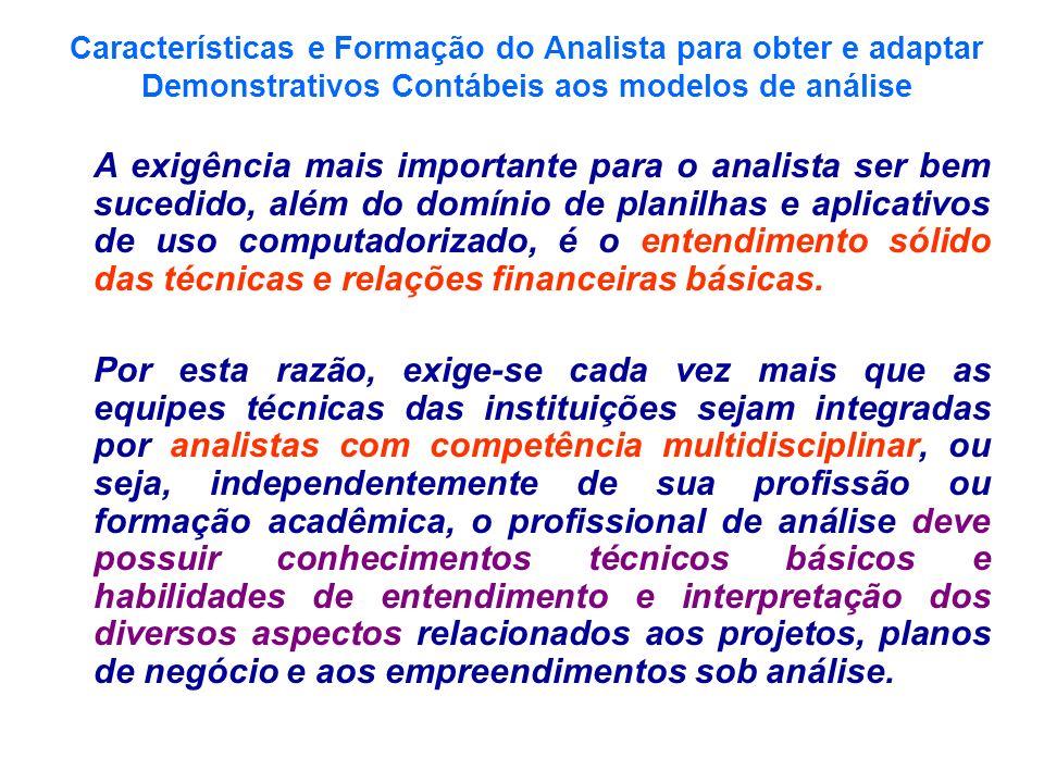 Características e Formação do Analista para obter e adaptar Demonstrativos Contábeis aos modelos de análise A exigência mais importante para o analist