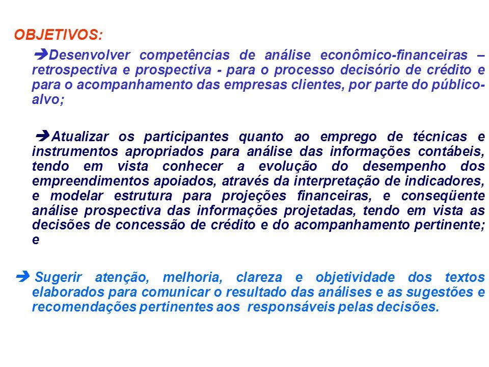 OBJETIVOS: Desenvolver competências de análise econômico-financeiras – retrospectiva e prospectiva - para o processo decisório de crédito e para o aco
