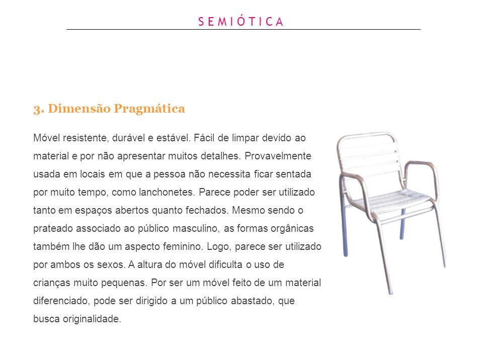 S E M I Ó T I C A 2. Dimensão Semântica O móvel tem cor cinza prateada, que remete ao futuro, tecnologia e modernidade. A cadeira é associada a modern