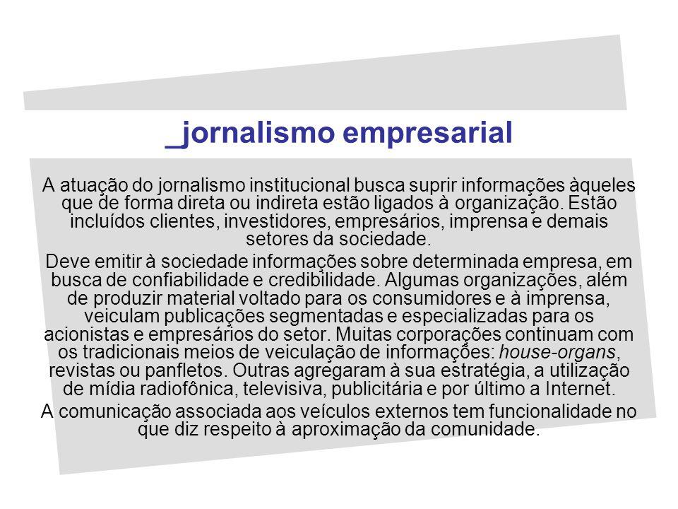 A atuação do jornalismo institucional busca suprir informações àqueles que de forma direta ou indireta estão ligados à organização. Estão incluídos cl