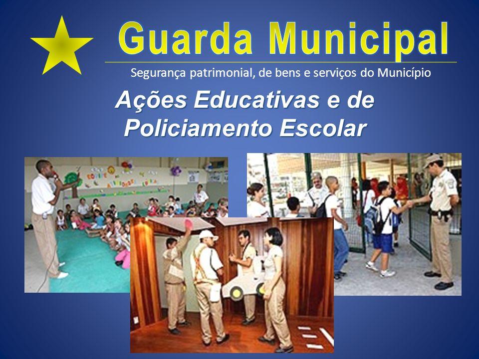 Segurança patrimonial, de bens e serviços do Município Ações Educativas e de Policiamento Escolar