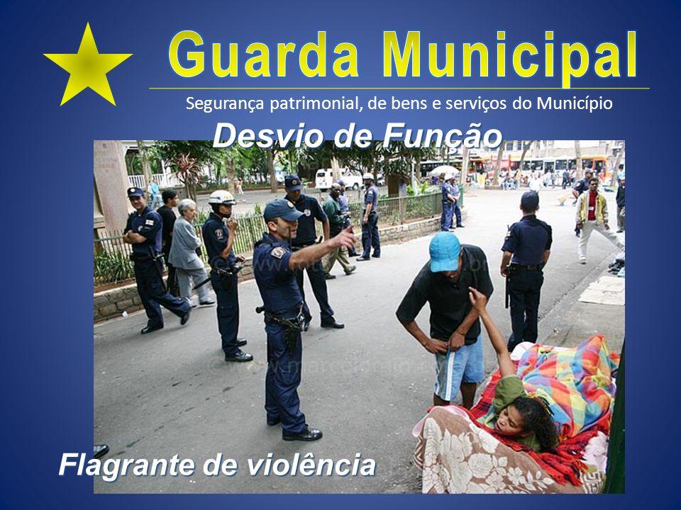 Segurança patrimonial, de bens e serviços do Município Desvio de Função Flagrante de violência