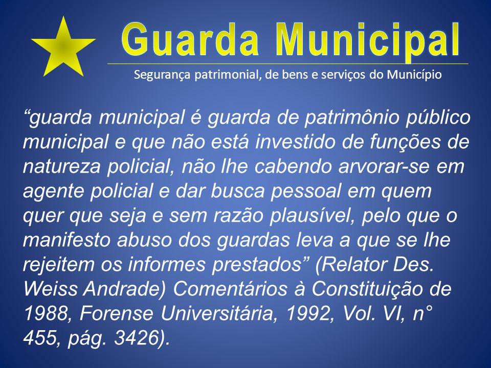 Segurança patrimonial, de bens e serviços do Município guarda municipal é guarda de patrimônio público municipal e que não está investido de funções d