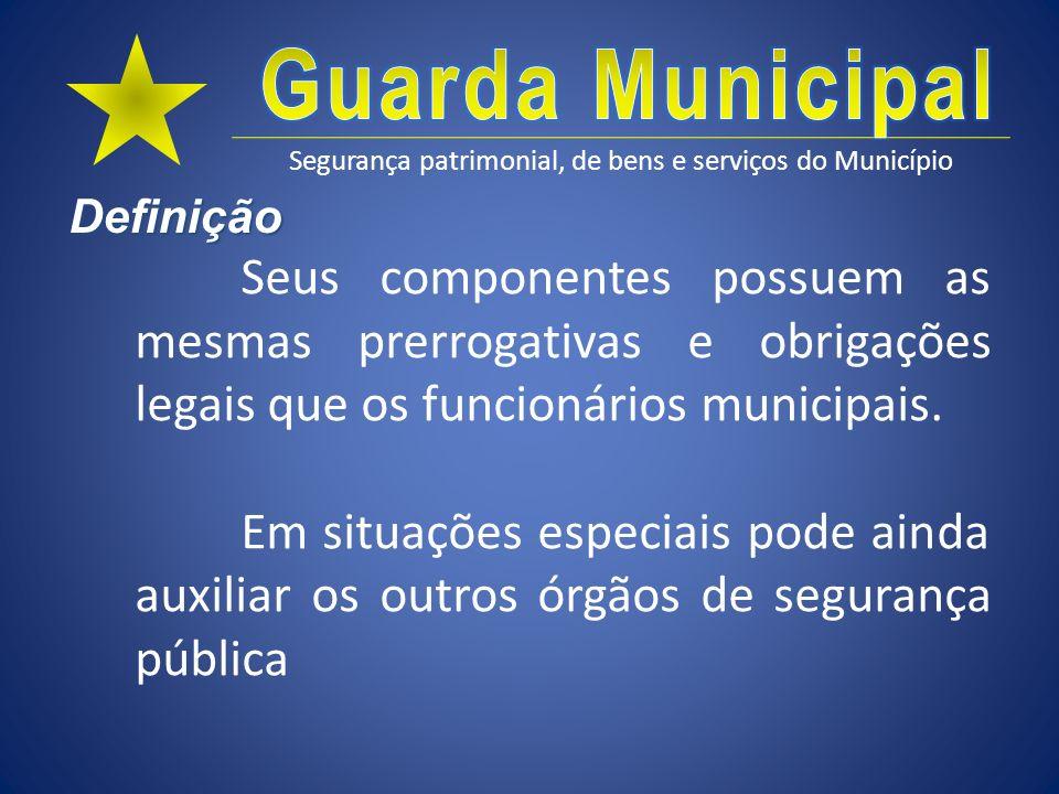 Segurança patrimonial, de bens e serviços do Município Definição Seus componentes possuem as mesmas prerrogativas e obrigações legais que os funcionár