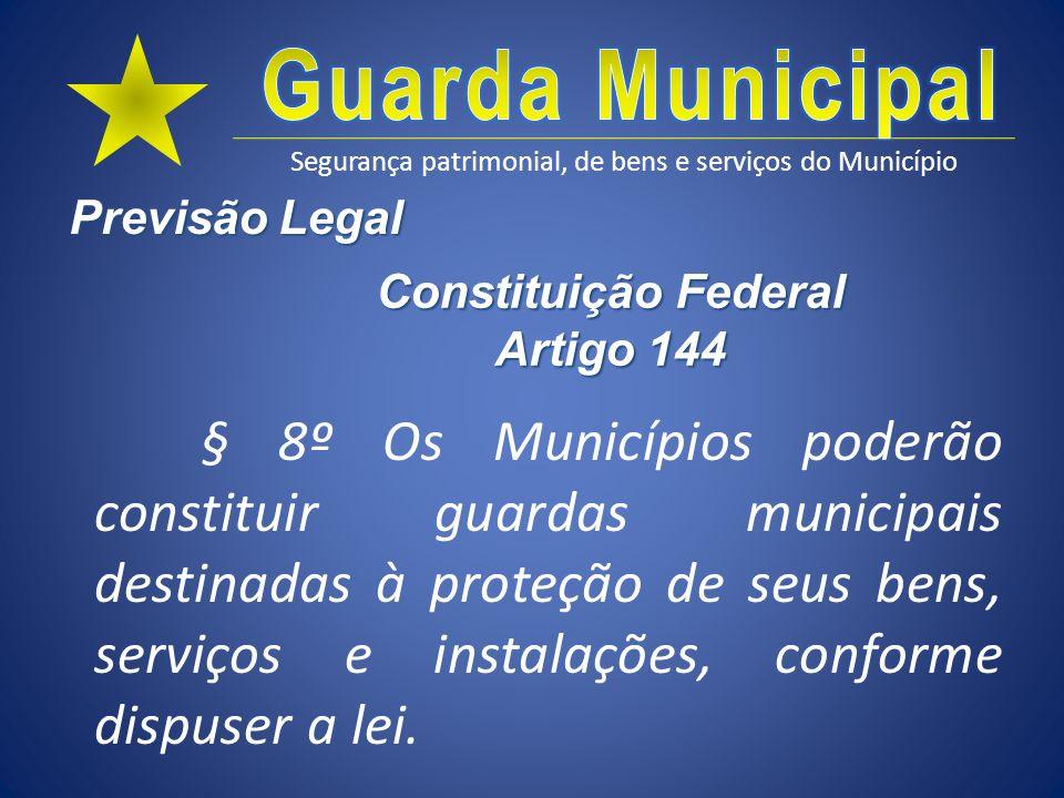 Segurança patrimonial, de bens e serviços do Município Previsão Legal § 8º Os Municípios poderão constituir guardas municipais destinadas à proteção d