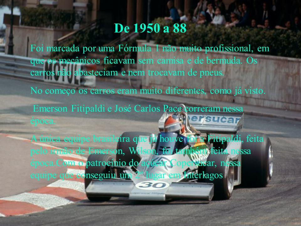 De 1950 a 88 Foi marcada por uma Fórmula 1 não muito profissional, em que os mecânicos ficavam sem camisa e de bermuda.