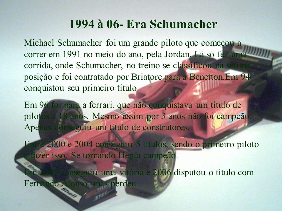 1994 à 06- Era Schumacher Michael Schumacher foi um grande piloto que começou a correr em 1991 no meio do ano, pela Jordan.