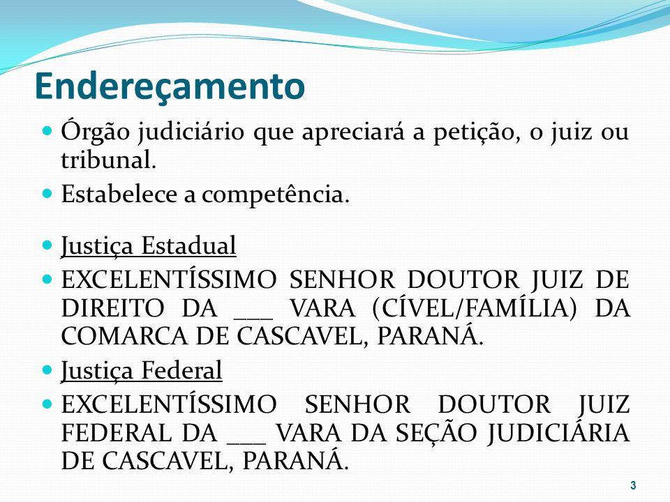 Endereçamento Órgão judiciário que apreciará a petição, o juiz ou tribunal.