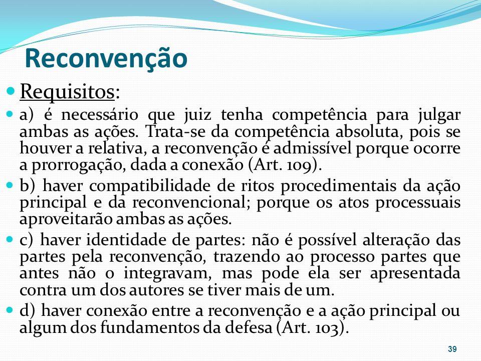 Reconvenção Requisitos: a) é necessário que juiz tenha competência para julgar ambas as ações.