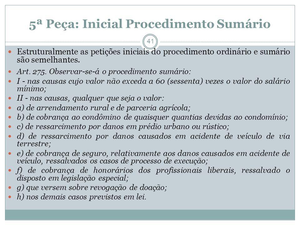 41 5ª Peça: Inicial Procedimento Sumário Estruturalmente as petições iniciais do procedimento ordinário e sumário são semelhantes.