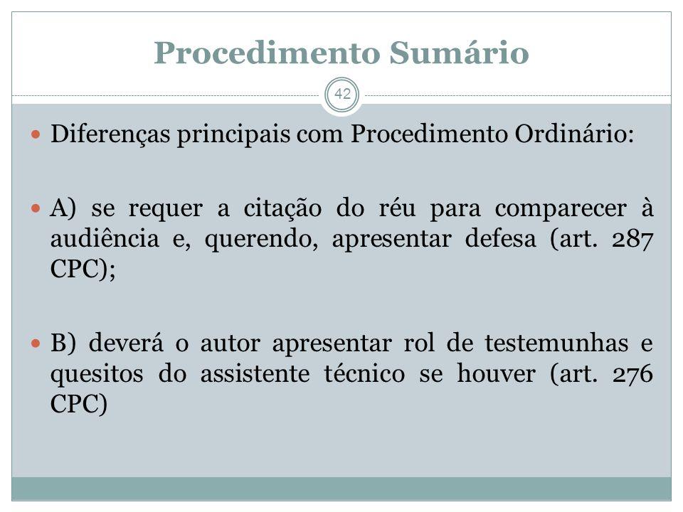 42 Procedimento Sumário Diferenças principais com Procedimento Ordinário: A) se requer a citação do réu para comparecer à audiência e, querendo, apresentar defesa (art.