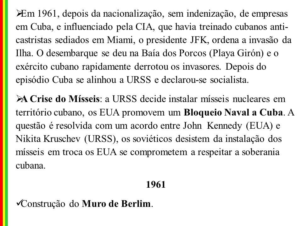 Em 1961, depois da nacionalização, sem indenização, de empresas em Cuba, e influenciado pela CIA, que havia treinado cubanos anti- castristas sediados em Miami, o presidente JFK, ordena a invasão da Ilha.