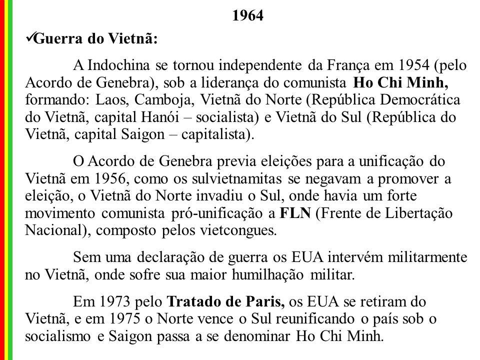 1964 Guerra do Vietnã: A Indochina se tornou independente da França em 1954 (pelo Acordo de Genebra), sob a liderança do comunista Ho Chi Minh, formando: Laos, Camboja, Vietnã do Norte (República Democrática do Vietnã, capital Hanói – socialista) e Vietnã do Sul (República do Vietnã, capital Saigon – capitalista).