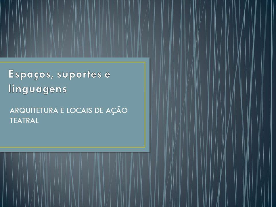 ARQUITETURA E LOCAIS DE AÇÃO TEATRAL