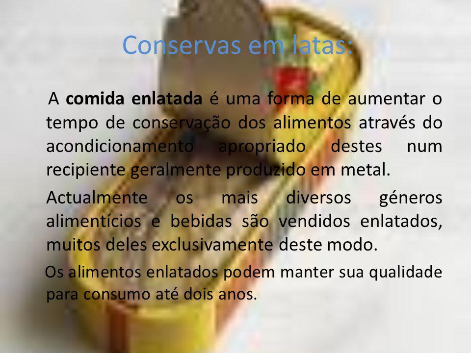 Conservas em latas: A comida enlatada é uma forma de aumentar o tempo de conservação dos alimentos através do acondicionamento apropriado destes num r