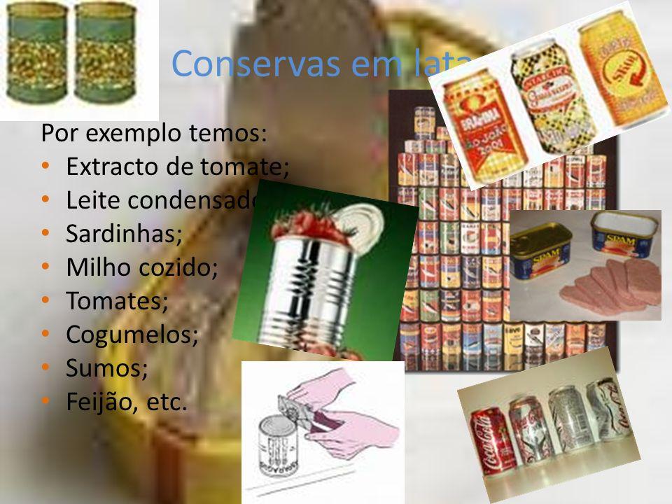 Conservas em latas: Por exemplo temos: Extracto de tomate; Leite condensado; Sardinhas; Milho cozido; Tomates; Cogumelos; Sumos; Feijão, etc.