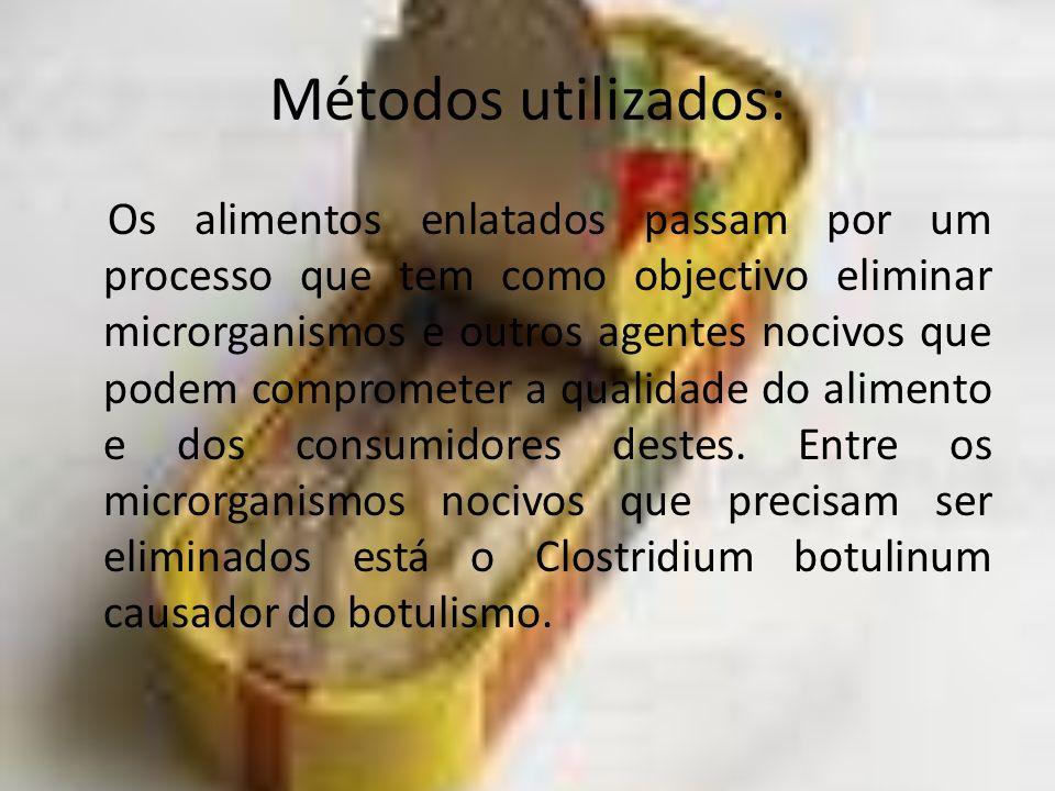 Métodos utilizados: Os alimentos enlatados passam por um processo que tem como objectivo eliminar microrganismos e outros agentes nocivos que podem co