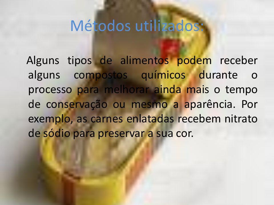 Métodos utilizados: Alguns tipos de alimentos podem receber alguns compostos químicos durante o processo para melhorar ainda mais o tempo de conservaç