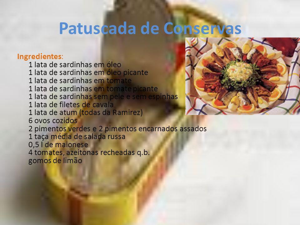 Patuscada de Conservas Ingredientes: 1 lata de sardinhas em óleo 1 lata de sardinhas em óleo picante 1 lata de sardinhas em tomate 1 lata de sardinhas