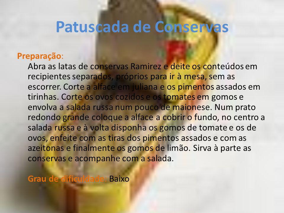 Patuscada de Conservas Preparação: Abra as latas de conservas Ramirez e deite os conteúdos em recipientes separados, próprios para ir à mesa, sem as e