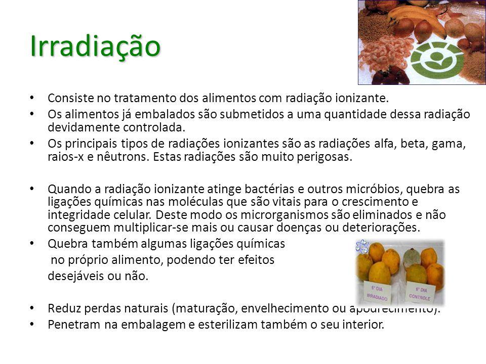 Irradiação Consiste no tratamento dos alimentos com radiação ionizante. Os alimentos já embalados são submetidos a uma quantidade dessa radiação devid