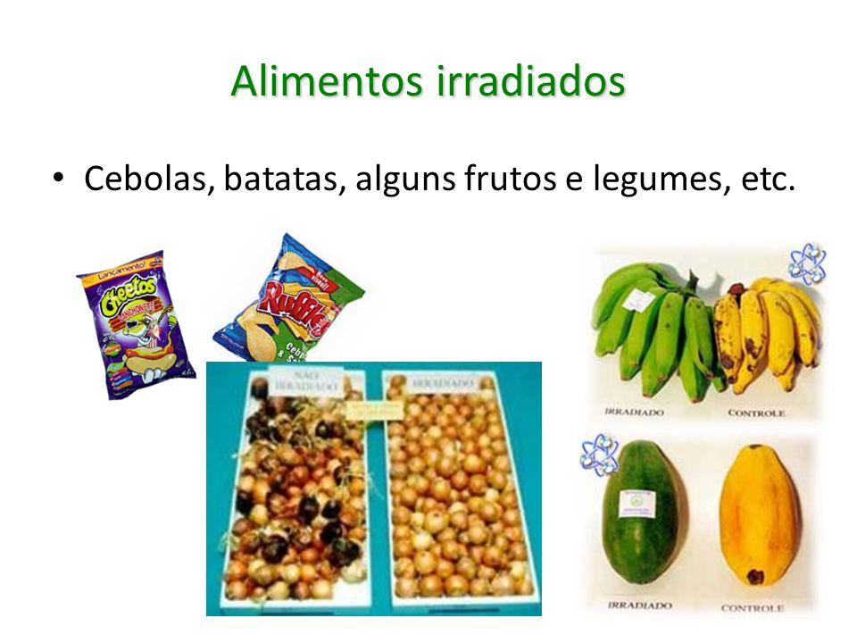 Alimentos irradiados Cebolas, batatas, alguns frutos e legumes, etc.