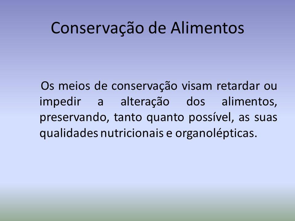 Os meios de conservação visam retardar ou impedir a alteração dos alimentos, preservando, tanto quanto possível, as suas qualidades nutricionais e org