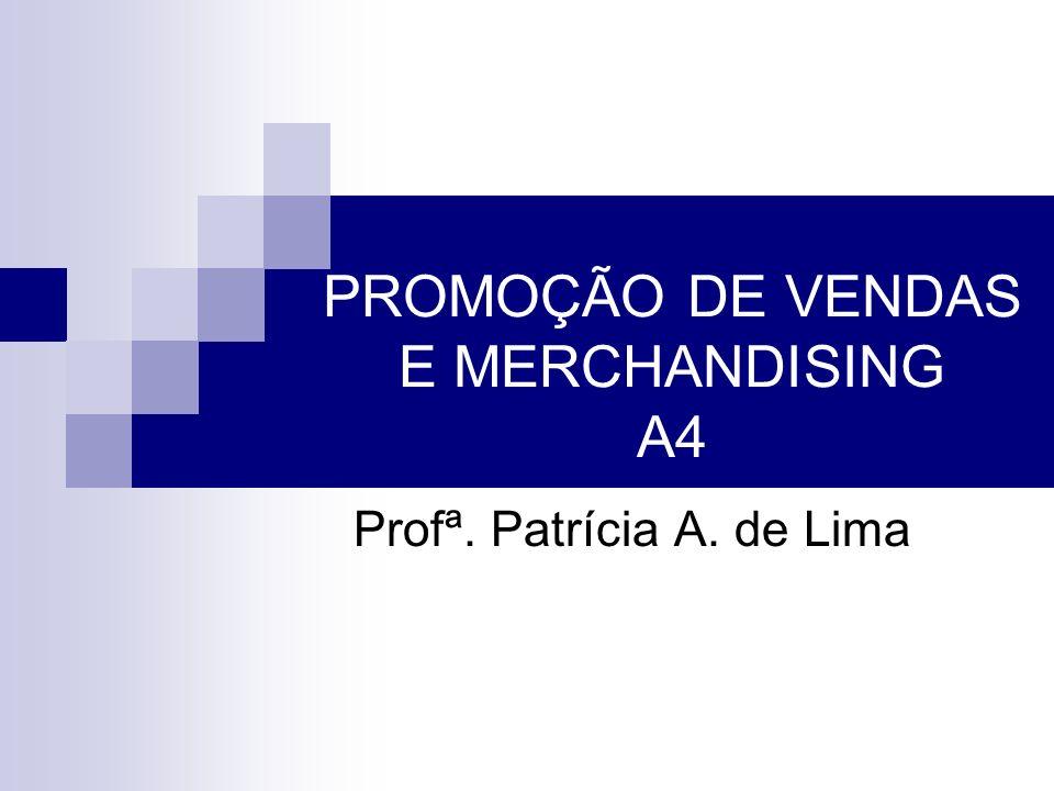 PROMOÇÃO DE VENDAS E MERCHANDISING A4 Profª. Patrícia A. de Lima