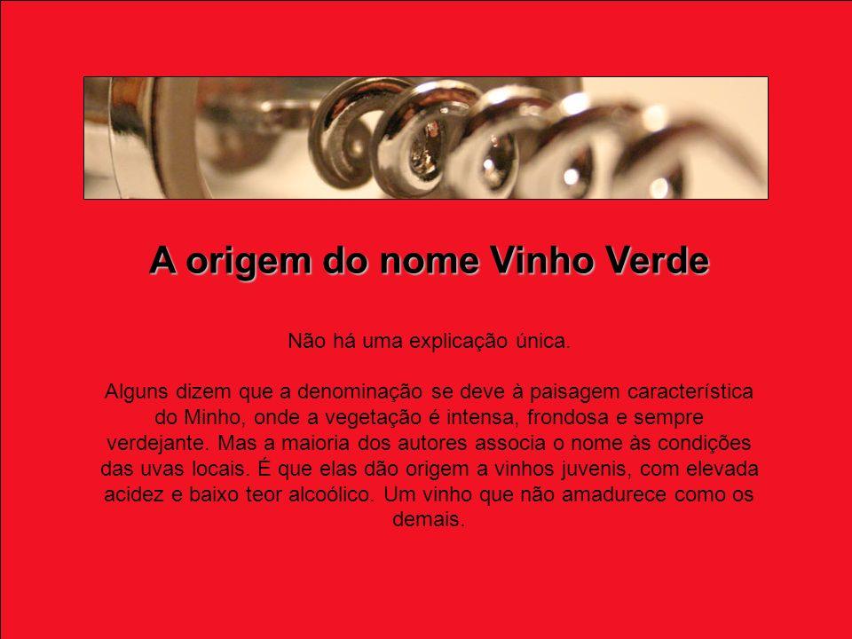 A origem do nome Vinho Verde Não há uma explicação única.