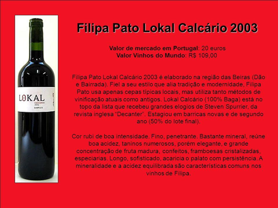 Filipa Pato Lokal Calcário 2003 Valor de mercado em Portugal: 20 euros Valor Vinhos do Mundo: R$ 109,00 Filipa Pato Lokal Calcário 2003 é elaborado na região das Beiras (Dão e Bairrada).