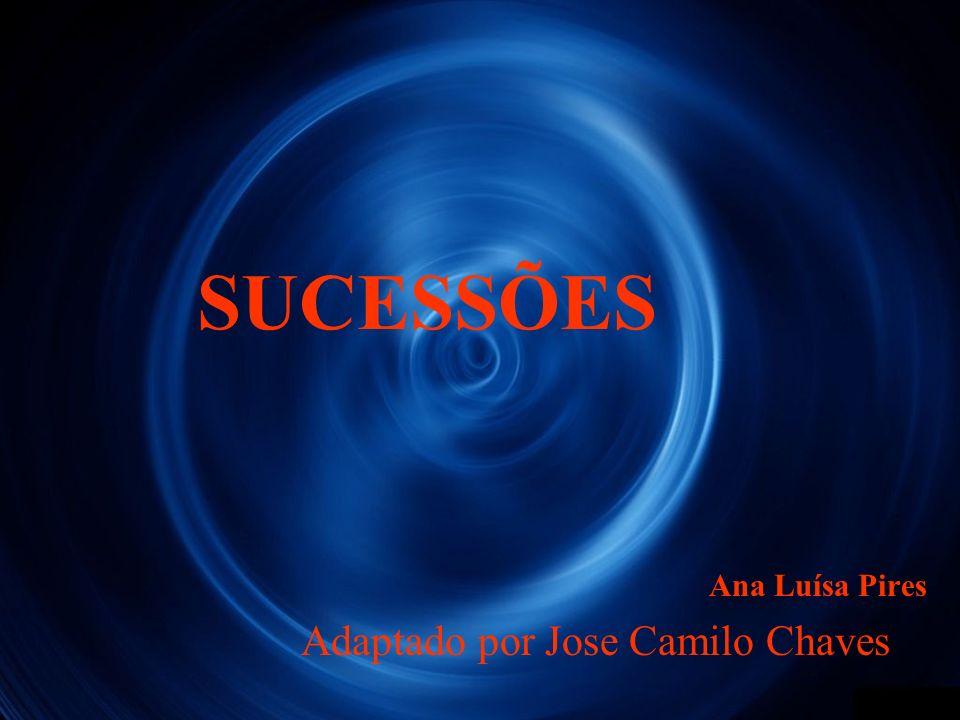 SUCESSÕES Ana Luísa Pires Adaptado por Jose Camilo Chaves