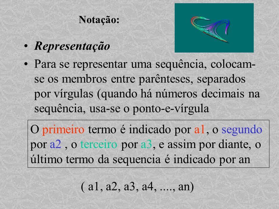 Notação: Representação Para se representar uma sequência, colocam- se os membros entre parênteses, separados por vírgulas (quando há números decimais
