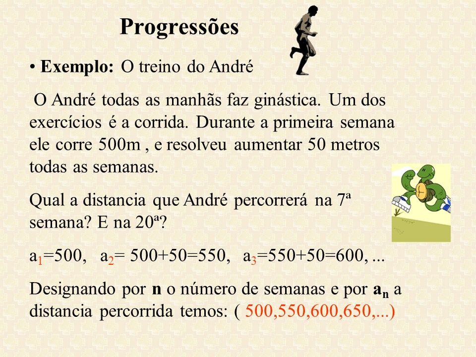 Progressões Exemplo: O treino do André O André todas as manhãs faz ginástica. Um dos exercícios é a corrida. Durante a primeira semana ele corre 500m,