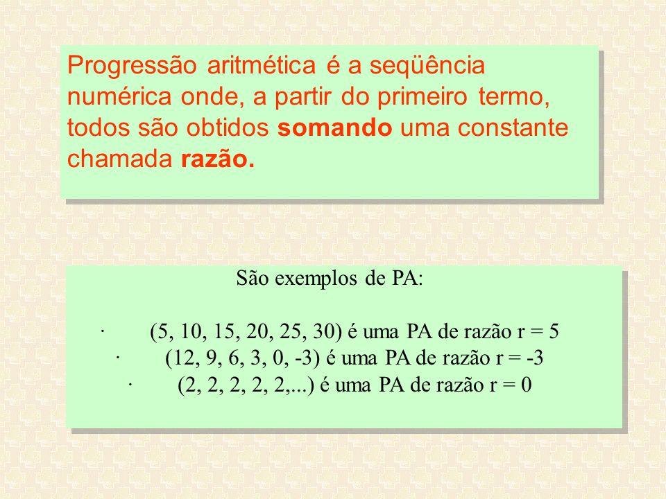 Progressão aritmética é a seqüência numérica onde, a partir do primeiro termo, todos são obtidos somando uma constante chamada razão. São exemplos de