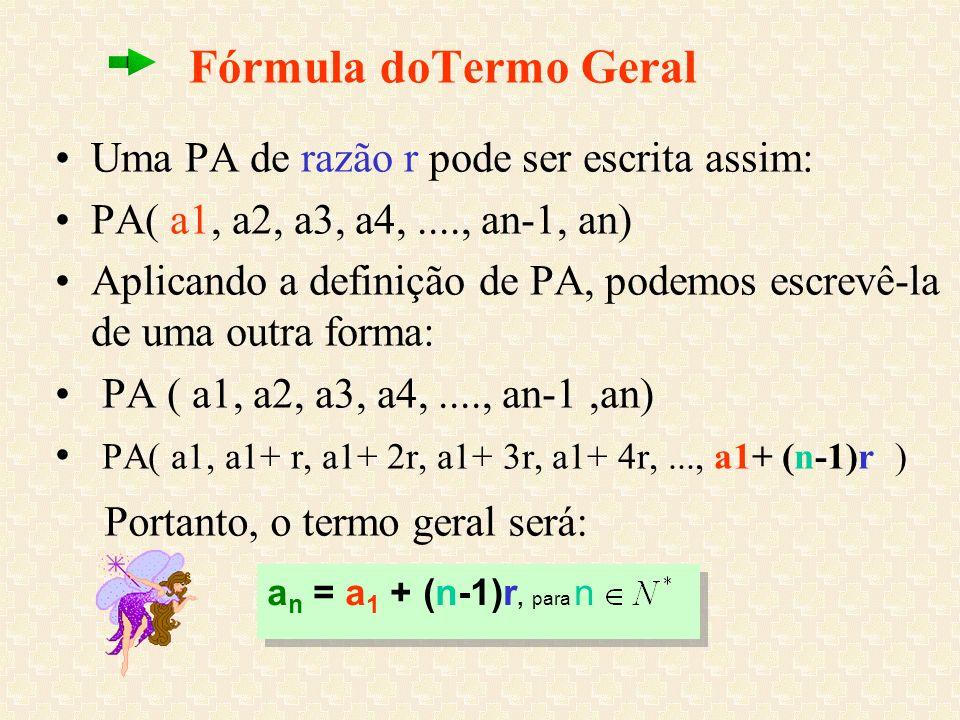 Fórmula doTermo Geral Uma PA de razão r pode ser escrita assim: PA( a1, a2, a3, a4,...., an-1, an) Aplicando a definição de PA, podemos escrevê-la de