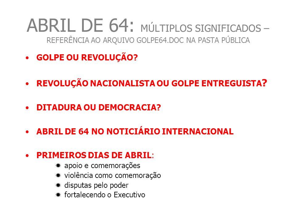 ABRIL DE 64: MÚLTIPLOS SIGNIFICADOS – REFERÊNCIA AO ARQUIVO GOLPE64.DOC NA PASTA PÚBLICA GOLPE OU REVOLUÇÃO.
