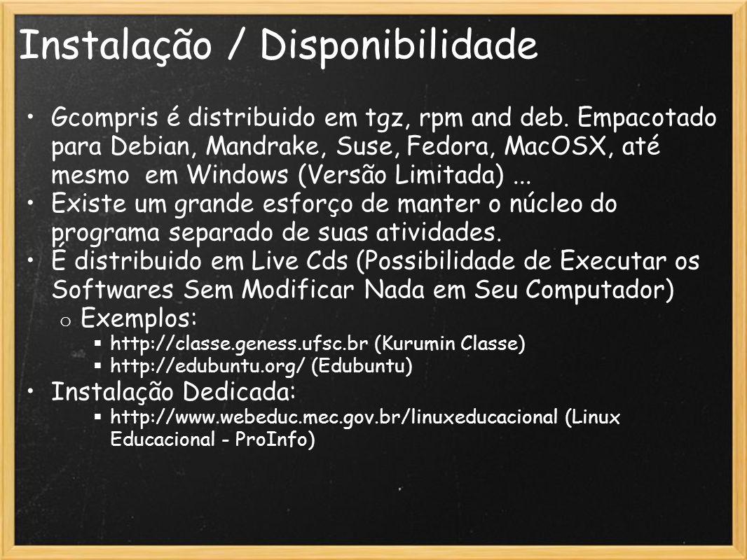 Instalação / Disponibilidade Gcompris é distribuido em tgz, rpm and deb. Empacotado para Debian, Mandrake, Suse, Fedora, MacOSX, até mesmo em Windows