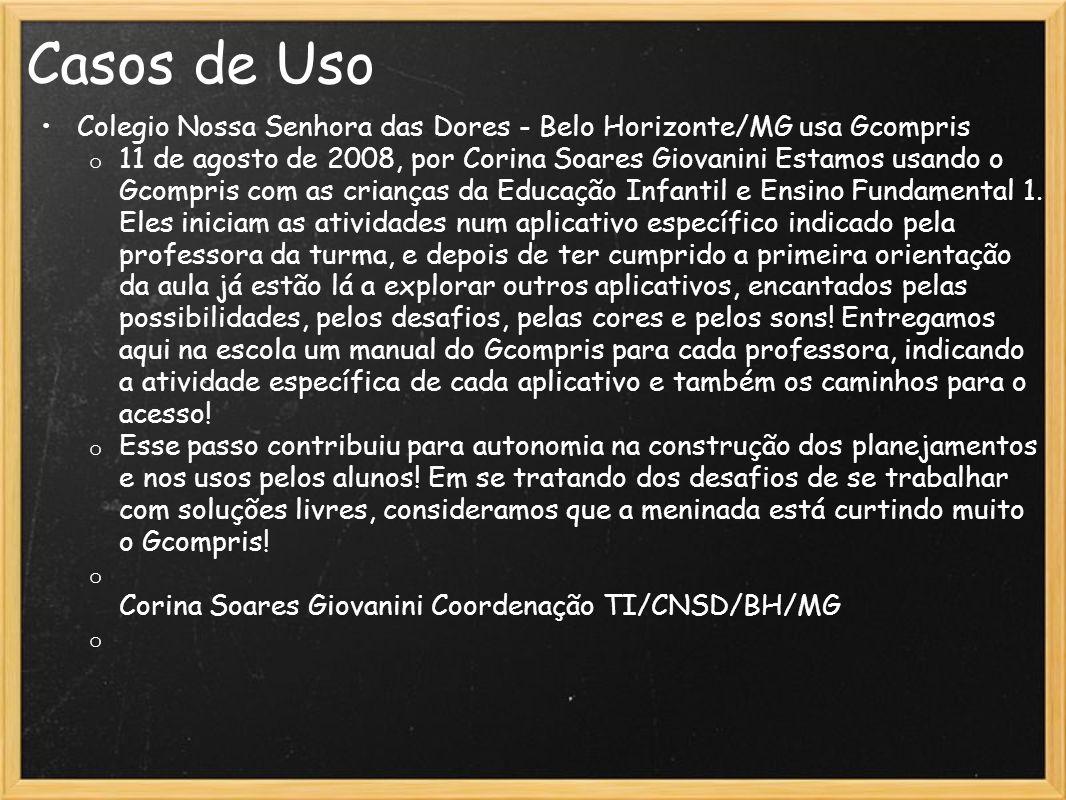 Casos de Uso Colegio Nossa Senhora das Dores - Belo Horizonte/MG usa Gcompris o 11 de agosto de 2008, por Corina Soares Giovanini Estamos usando o Gco