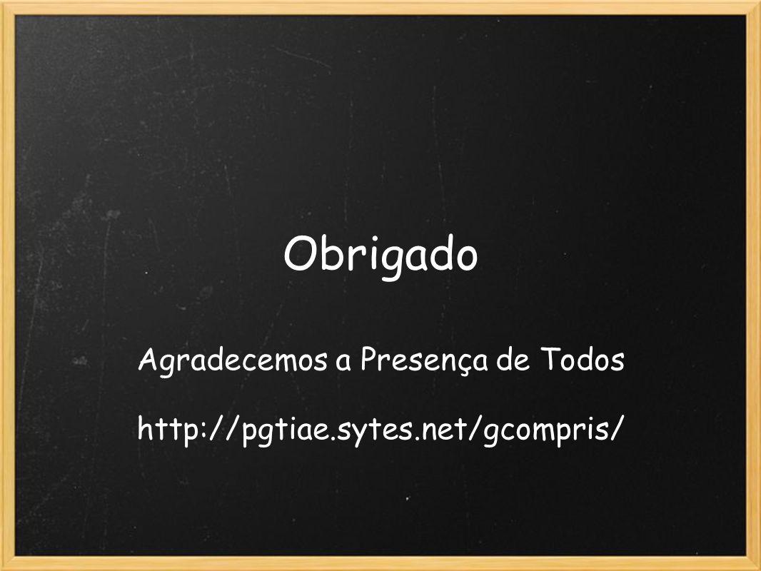 Obrigado Agradecemos a Presença de Todos http://pgtiae.sytes.net/gcompris/