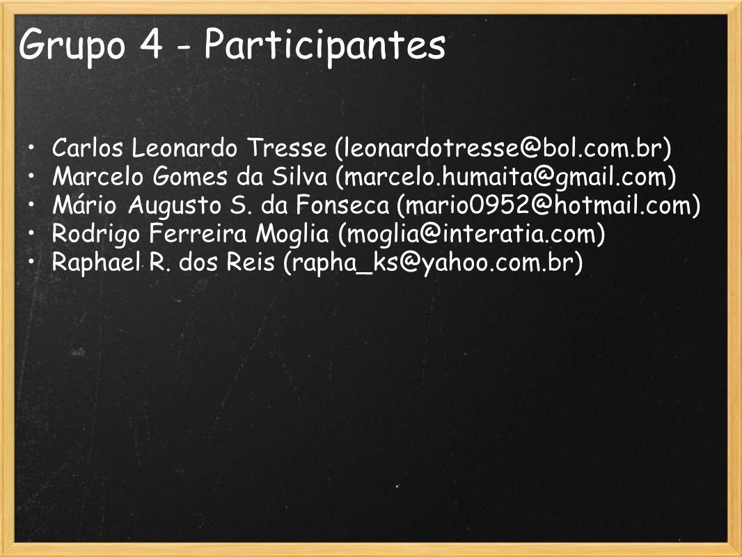 Grupo 4 - Participantes Carlos Leonardo Tresse (leonardotresse@bol.com.br) Marcelo Gomes da Silva (marcelo.humaita@gmail.com) Mário Augusto S. da Fons