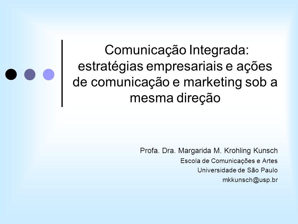 Comunicação Integrada: estratégias empresariais e ações de comunicação e marketing sob a mesma direção Profa. Dra. Margarida M. Krohling Kunsch Escola