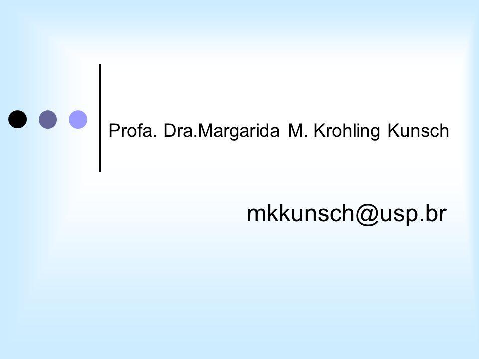Profa. Dra.Margarida M. Krohling Kunsch mkkunsch@usp.br