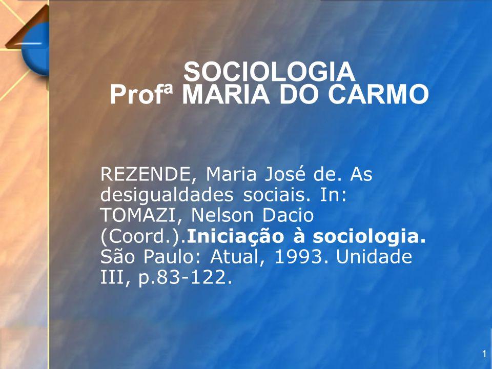 1 SOCIOLOGIA Profª MARIA DO CARMO REZENDE, Maria José de. As desigualdades sociais. In: TOMAZI, Nelson Dacio (Coord.).Iniciação à sociologia. São Paul