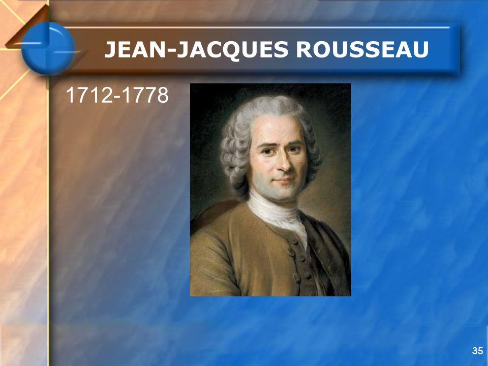 35 JEAN-JACQUES ROUSSEAU 1712-1778