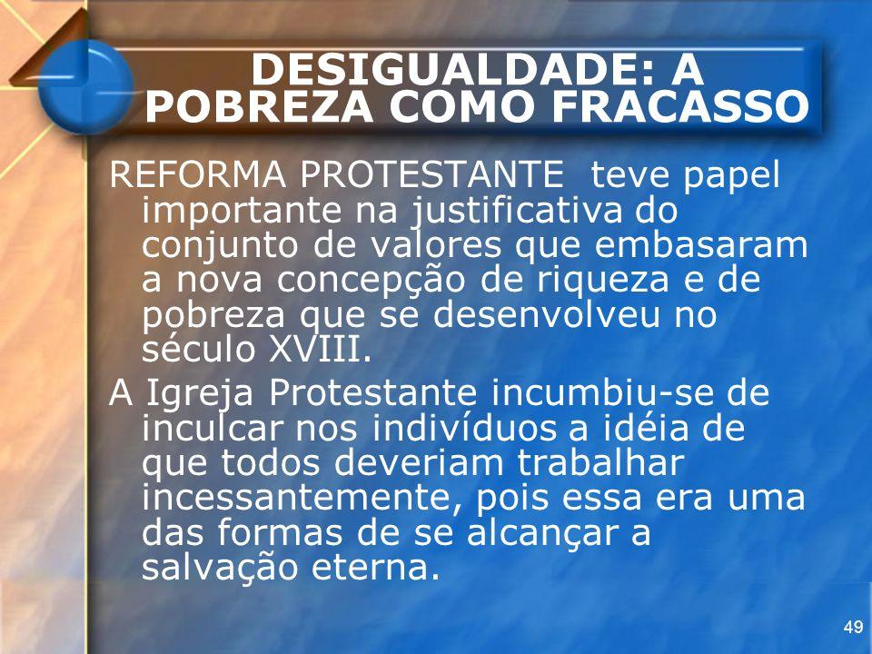 49 DESIGUALDADE: A POBREZA COMO FRACASSO REFORMA PROTESTANTE teve papel importante na justificativa do conjunto de valores que embasaram a nova concep